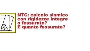 NTC: calcolo sismico con rigidezze integre o fessurate? E quanto fessurate?
