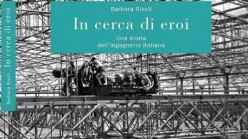 In cerca di eroi. Una storia dell'ingegneria italiana
