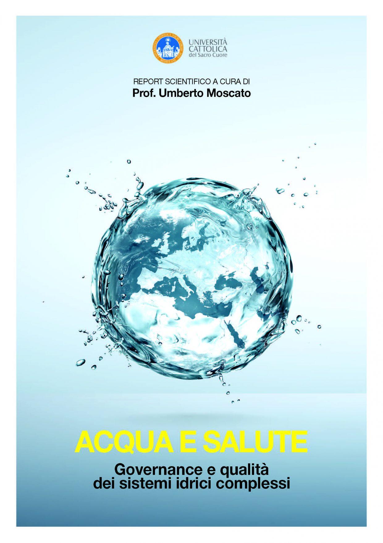 """Con """"Acqua e salute – La copertina del report: """"Governance e qualità dei sistemi idrici complessi"""", curato dal prof. Umberto Moscato dell'Università Cattolica del Sacro Cuore di Roma"""