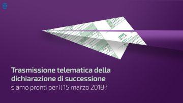 Trasmissione telematica della dichiarazione di successione: cosa  cambia il 15 marzo 2018?