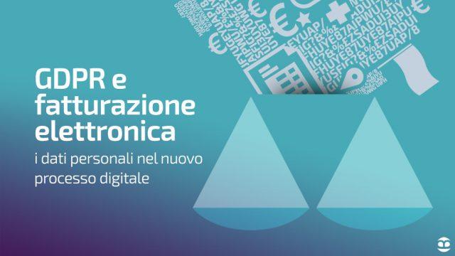 Fatturazione elettronica e GDPR: come trattare i dati personali nel nuovo processo digitale?